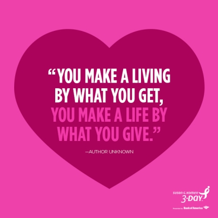 You make a living what you get, you make a life by what you give.