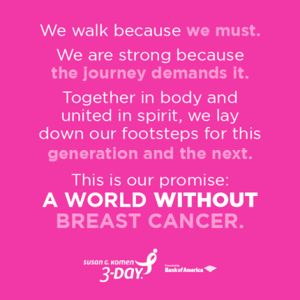 This is the Susan G. Komen 3-Day Promise: A world without breast cancer.